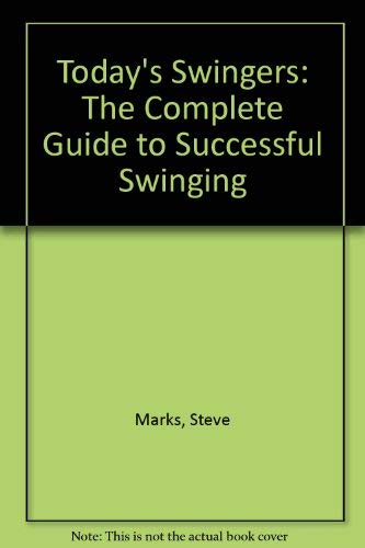 9780964090316: Today's Swingers: The Complete Guide to Successful Swinging