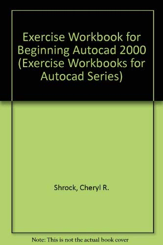 Exercise Workbook for Beginning Autocad 2000 (Exercise Workbooks for Autocad Series): Shrock, ...