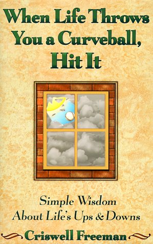 When Life Throws you a Curveball, Hit It: Simple Wisdom About Life's Ups and Downs: Freeman, ...