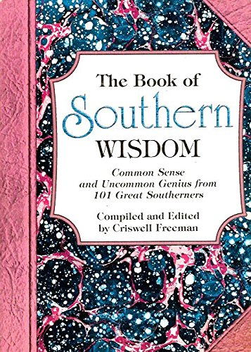 9780964095533: Book of Southern Wisdom, The: Common Sense and Uncommon Genius from 101 Great Southerners