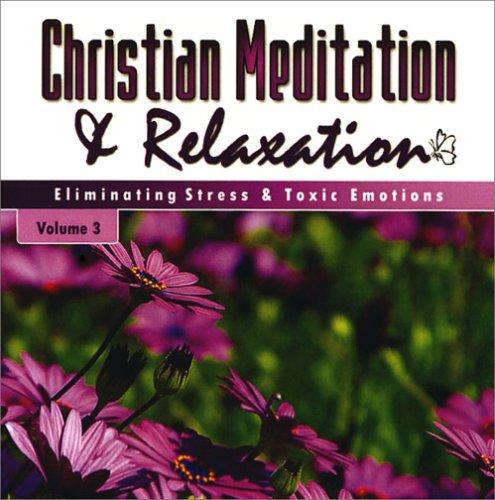 9780964100824: Christian Meditation CD: Eliminating Stress and Toxic Emotions