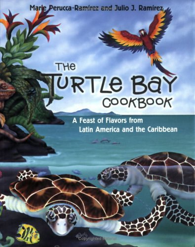 The Turtle Bay Cookbook: A Feast of Flavors from Latin America and the Caribbean: Perucca-Ramirez, ...