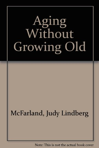 9780964105898: Aging Without Growing Old