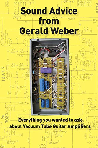 9780964106048: Sound Advice from Gerald Weber: Everything You Wanted to Ask About Vacuum Tube Guitar Amplifiers