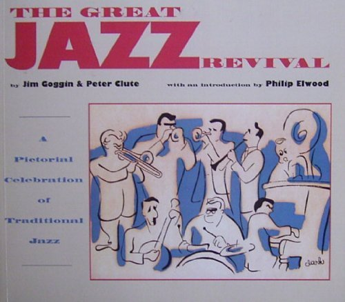 The Great Jazz Revival: A Pictorial Celebration of Traditional Jazz: Goggin, Jim
