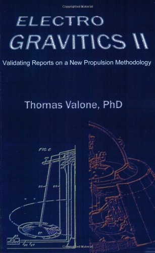 9780964107090: Electrogravitics II: Validating Reports on a New Propulsion Methodology