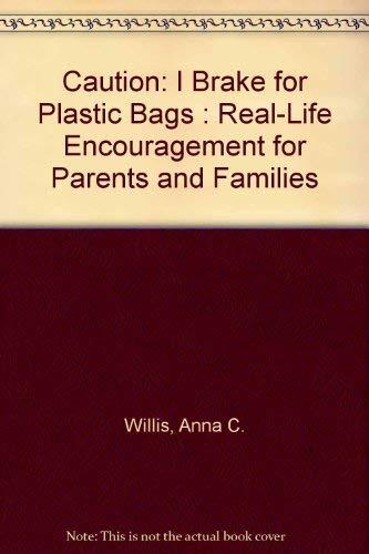Caution: I Brake for Plastic Bags : Anna C. Willis