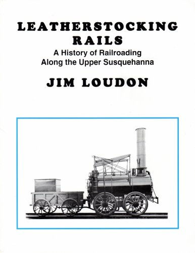 Leatherstocking Rails: A History of Railroading Along the Upper Susquehanna [INSCRIBED]