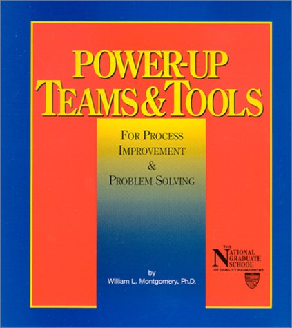 Power-Up Teams & Tools: For Process Improvement: William L. Montgomery
