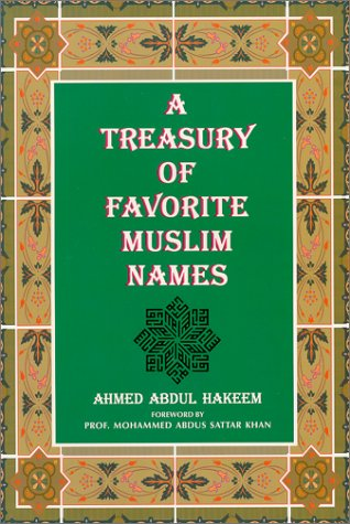 A Treasury of Favorite Muslim Names: Hakeem, Ahmed A.; Khan, Mohammed A.