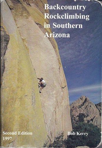 9780964113718: Backcountry Rockclimbing in Southern Arizona