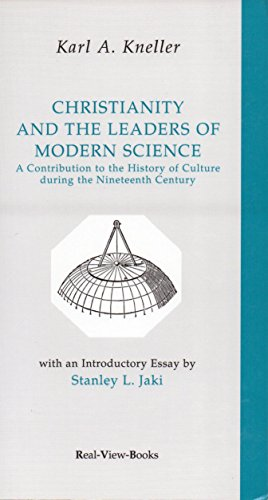 Christianity and The Leaders of Modern Science: A Contribution to The History of Culture During the...