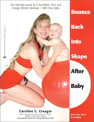 Bounce Back Into Shape After Baby: The Ultimate Guide to a Fun-Filled, Time and Energy Efficient ...