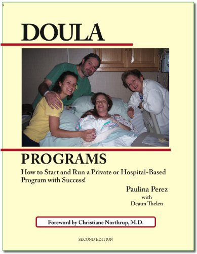 Doula Programs: How to Start and Run a Private or Hospital-Based Program with Success!: Paulina ...