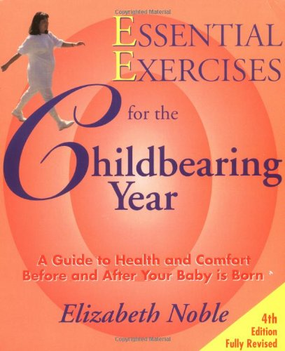 ESSENTIAL EXERCISES FOR THE CHILDBEARING YEAR : 4th Edition, Fully Revised : Guide to Health & Co...