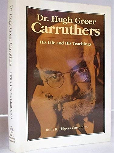 9780964119406: Dr. Hugh Greer Carruthers: His life and his teachings