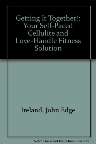 Getting It Together! : Your Self-Paced Cellulite: Ireland, John E.;