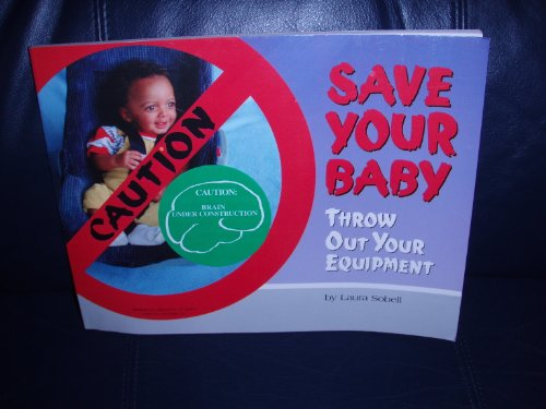 9780964122932: Save Your Baby : Throw Out the Equipment