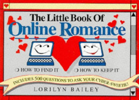 The Little Book of Online Romance: How: Lorilyn Bailey