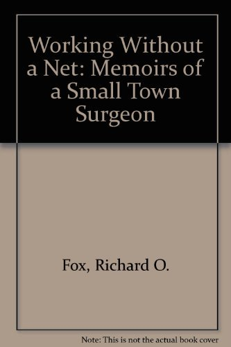 9780964124608: Working Without a Net: Memoirs of a Small Town Surgeon