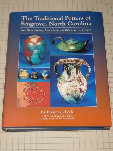 The Traditional Potters of Seagrove, North Carolina: And Surrounding Areas from the 1800s to the ...