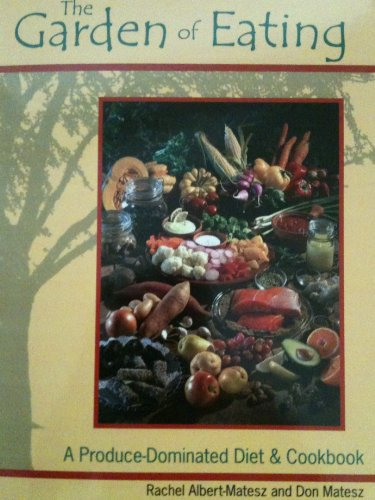 The Garden Of Eating: A Produce-dominated Diet & Cookbook: Albert-Matesz, Rachel