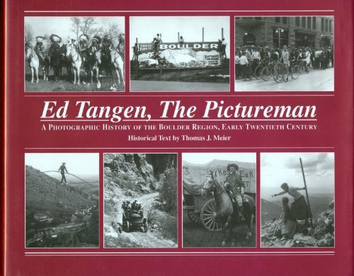Ed Tangen, the Pictureman: A Photographic History of the Boulder Region, Early Twentieth Century