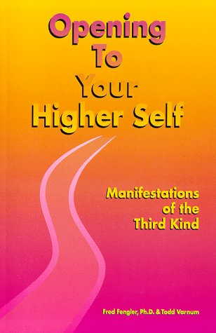 Opening To Your Higher Self: Manifestations of the Third Kind: Fengler, Fred, Varnum, Todd
