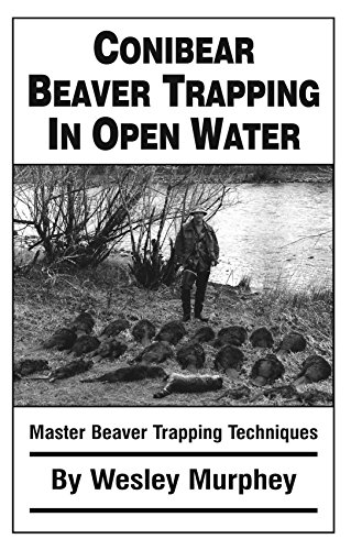 9780964132030: Conibear Beaver Trapping in Open Water: Master Beaver Trapping Techniques