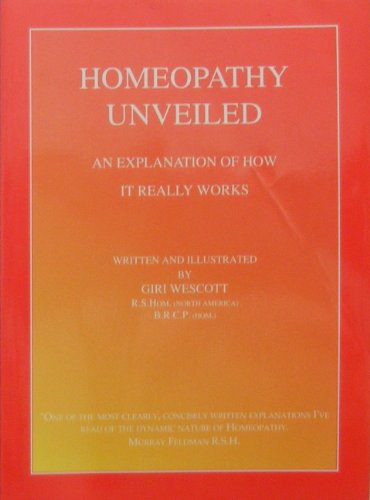 9780964132313: Homeopathy Unveiled: An Explanation of How It Really Works