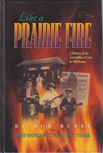 Like a Prairie Fire : A History of the Assemblies of God in Oklahoma: Burke, Bob