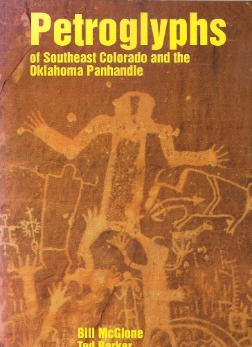 The Petroglyphs of Southeast Colorado and the: Bill McGlone; Ted