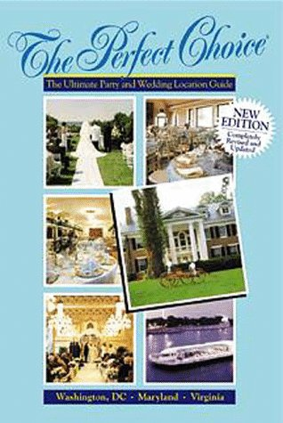 The Perfect Choice: The Ultimate Party and Wedding Location Guide: Betty M. Dunkins