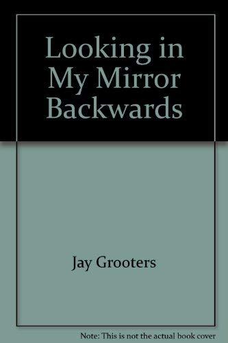 Looking in My Mirror Backwards: Jay Grooters