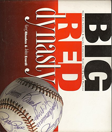 Big Red Dynasty: How Bob Howsam & Sparky Anderson Built the Big Red Machine: Greg Rhodes