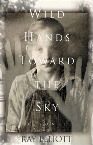 Wild Hands Toward the Sky: Elliott, Ray