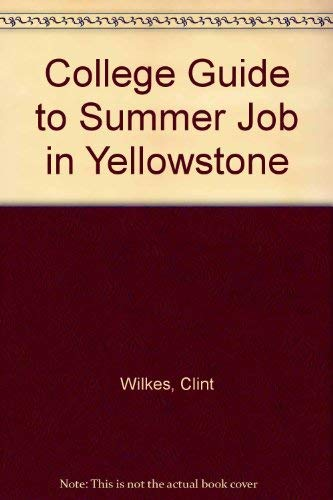 The CLint Wilkes Original College Guide to a Summer Job in Yellowstone: Wilkes, CLint