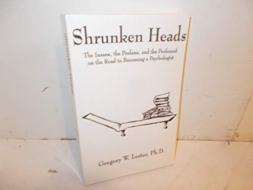 9780964145832: Shrunken Heads: The Insane, the Profane, and the Profound on the Road to Becoming a Psychologist