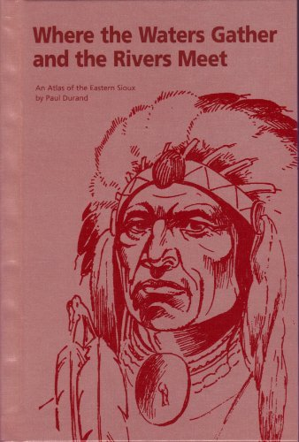 9780964146907: Where the Waters Gather and the Rivers Meet: An Atlas of the Eastern Sioux