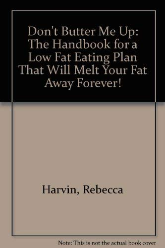 9780964147706: Don't Butter Me Up: The Handbook for a Low Fat Eating Plan That Will Melt Your Fat Away Forever!