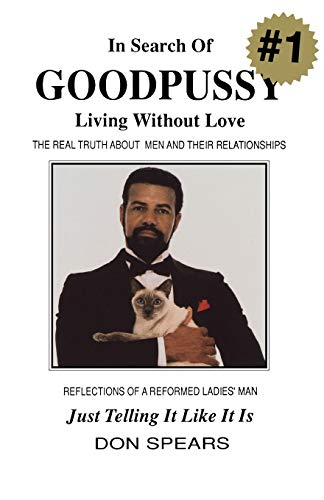 In Search of Goodpussy: Living Without Love: Spears, Donald