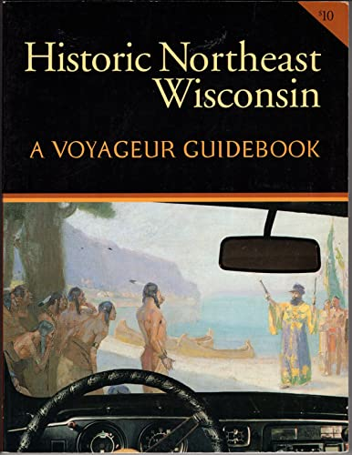 9780964149908: Historic Northeast Wisconsin: A Voyageur Guidebook