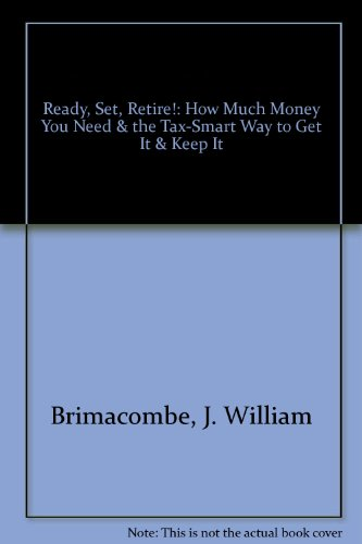 9780964153233: Ready, Set, Retire!: How Much Money You Need & the Tax-Smart Way to Get It & Keep It