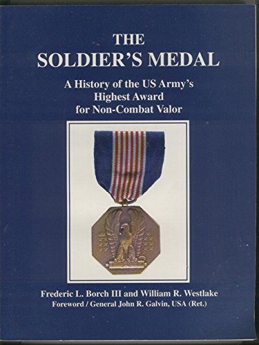 The Soldier's Medal: A History of the US Army's Highest Award for Non-Combat Valor: Borch...