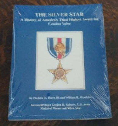 9780964153332: The silver star: A history of America's third highest award for combat valor