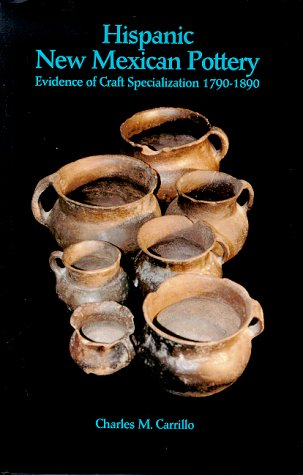 Hispanic New Mexican Pottery: Eyidence of Carft Specialization 1790-1890