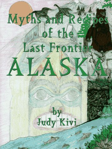 9780964160613: Myths and Recipes of the Last Frontier Alaska