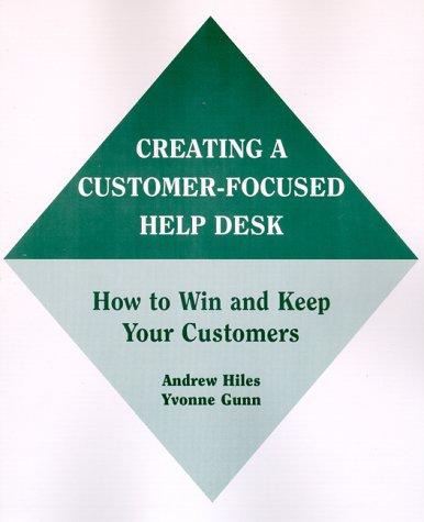 Creating A Customer-Focused Help Desk: How to Win and Keep Your Customers: Hiles, Andrew, Gunn, ...