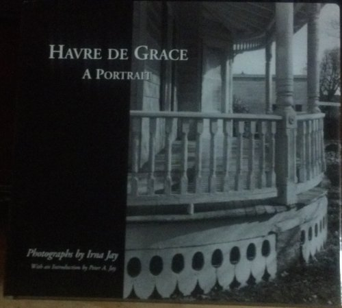 Havre De Grace: A Portrait: Jay, Irna.; with an introduction by Peter A. Jay