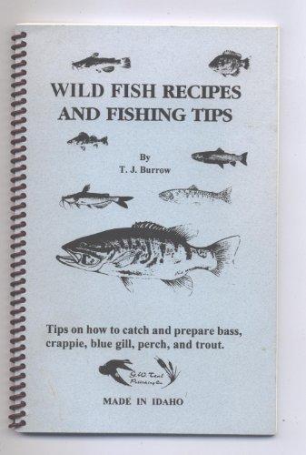 Wild Fish Recipes and Fishing Tips: T.J. Burrow